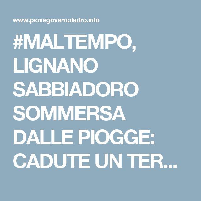 #MALTEMPO, LIGNANO SABBIADORO SOMMERSA DALLE PIOGGE: CADUTE UN TERZO DELLE PRECIPITAZIONI COMPLESSIVE DI UN ANNO
