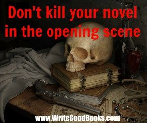 There are plenty of good ways to begin your story. This list contains the opposite. Don't kill your novel in the opening scene.
