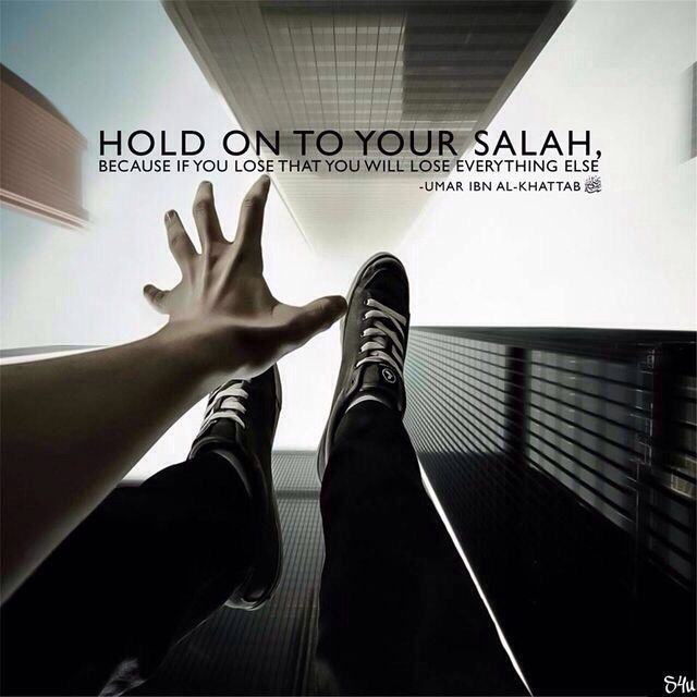 """""""Hold on to your Salah, because if you lose that you will lose everything else."""" Umar Ibn Al-Khattab (May Allah be pleased with him)"""
