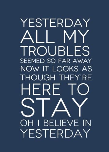"""""""Yesterday, all my troubles seemed so far away. Now it looks as though they're here to stay. Oh I believe in yesterday.""""  The Beatles-Yesterday Lyrics  #lyrics #TheBeatles"""