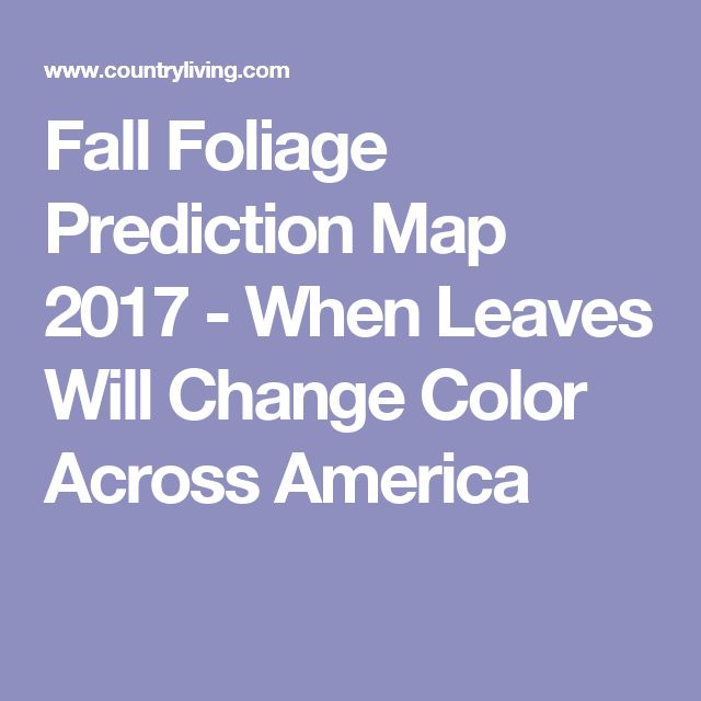 Fall Foliage Prediction Map 2017 - When Leaves Will Change Color Across America