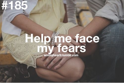 I fear many things. If my partner can help me through them, well then we have something special