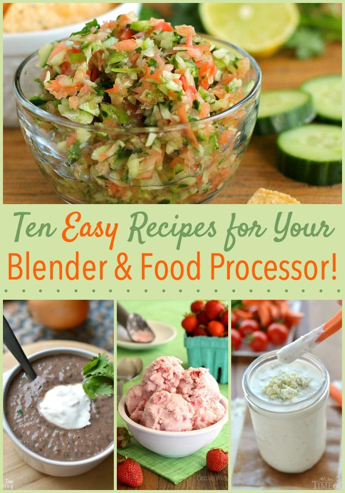 10 Recipes Made Easy With Your Blender or Food Processor!
