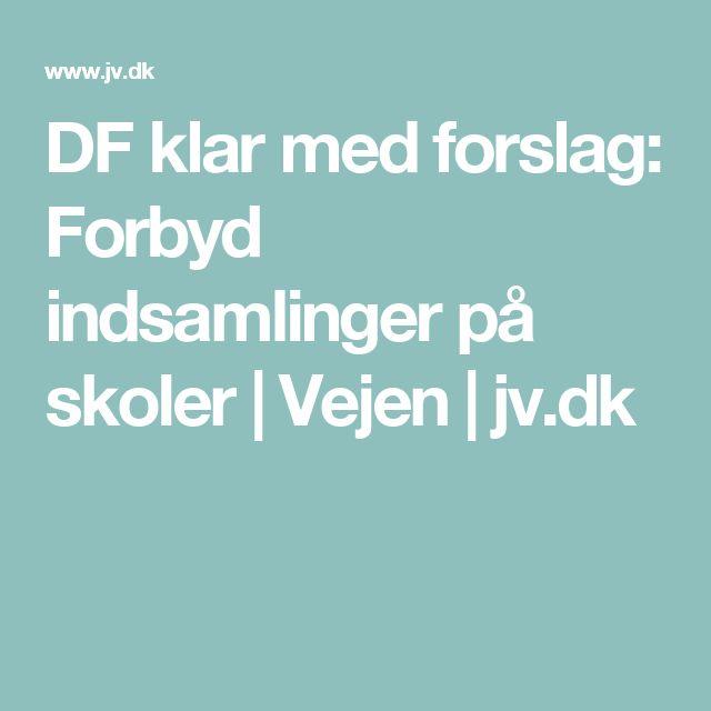 DF klar med forslag: Forbyd indsamlinger på skoler | Vejen | jv.dk