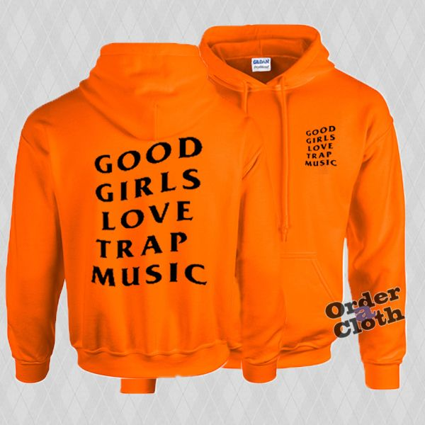 Good girls love trap music hoodie from orderacloth.com This hoodie is Made To Order, one by one printed so we can control the quality.