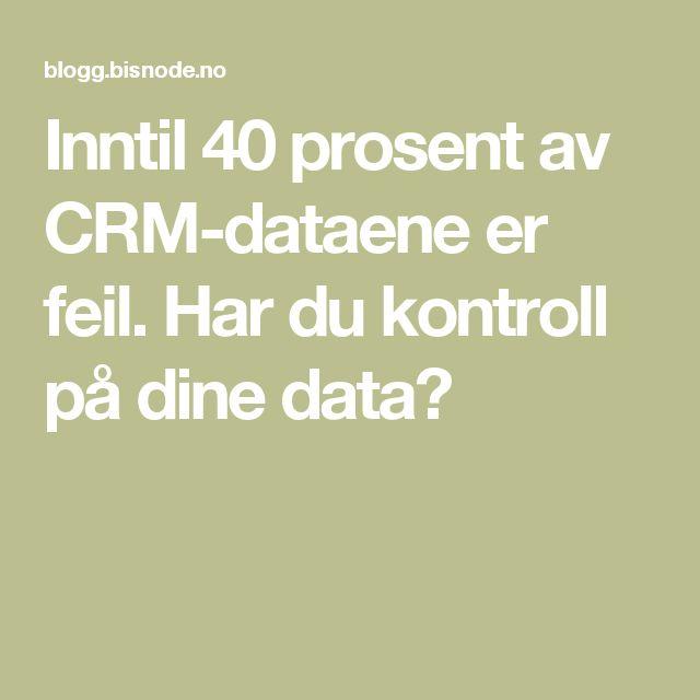 Inntil 40 prosent av CRM-dataene er feil. Har du kontroll på dine data?