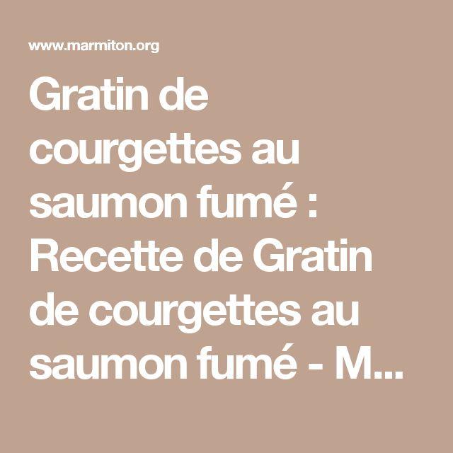 Gratin de courgettes au saumon fumé : Recette de Gratin de courgettes au saumon fumé - Marmiton