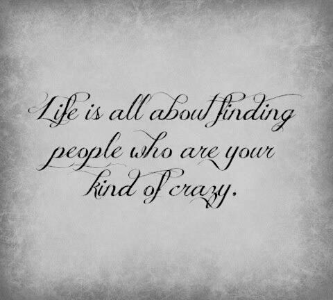 <3 Life is all about finding people who are your kind of crazy