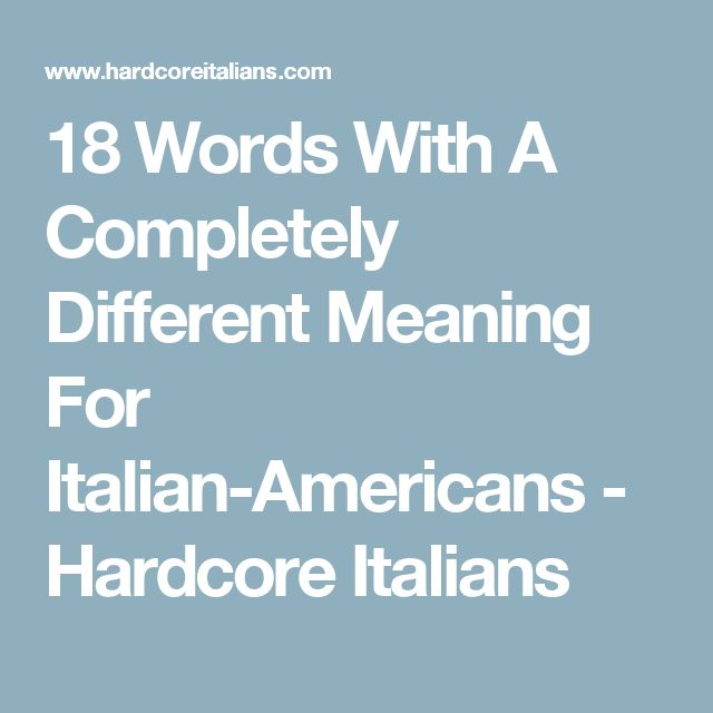 18 Words With A Completely Different Meaning For Italian-Americans - Hardcore Italians