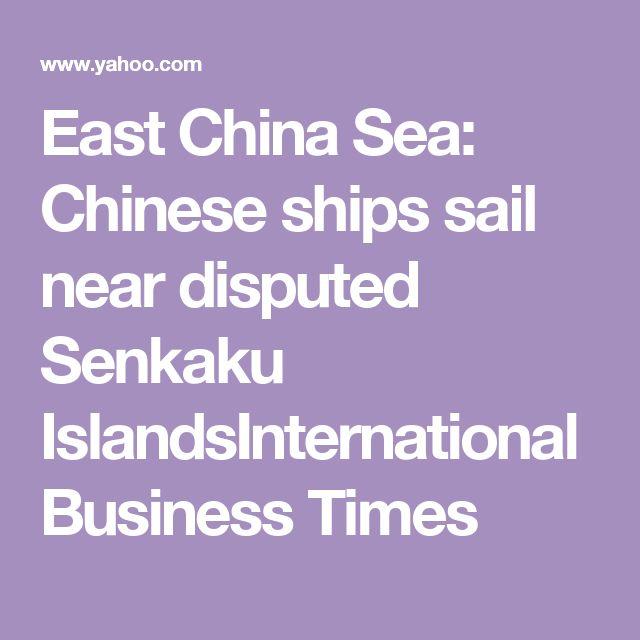 East China Sea: Chinese ships sail near disputed Senkaku IslandsInternational Business Times