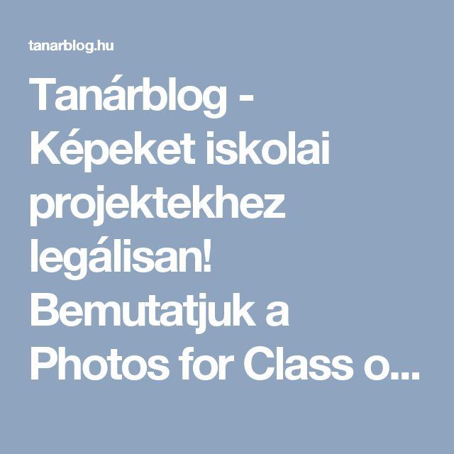 Tanárblog - Képeket iskolai projektekhez legálisan! Bemutatjuk a Photos for Class oldalt