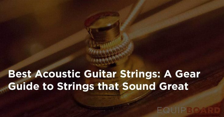 Best Acoustic Guitar Strings: A Comprehensive Gear Guide