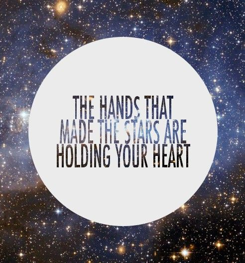 the hands that made the stars are holding your heart
