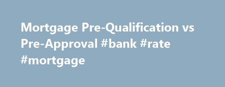 Mortgage Pre-Qualification vs Pre-Approval #bank #rate #mortgage http://mortgage.remmont.com/mortgage-pre-qualification-vs-pre-approval-bank-rate-mortgage/  #mortgage pre approval # Mortgage Pre-Qualification vs Pre-Approval Two often confused terms in the home buying process are a mortgage loan pre-qualification and a home loan pre-approval. Even some loan officers and real estate agents will use the terms incorrectly, so here's what you really need to know about each one. A mortgage loan…