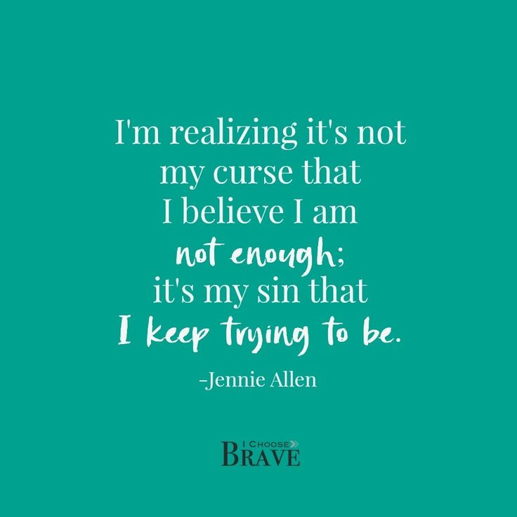"""""""I'm realizing it's not my curse that I believe I am not enough; it's my sin that I keep trying to be."""" Jennie Allen quote, Nothing to Prove book"""