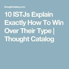 10 ISTJs Explain Exactly How To Win Over Their Type | Thought Catalog