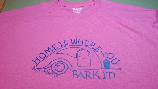 """For the Camping Nut. """"Home is Where You Park It"""" T-shirt."""