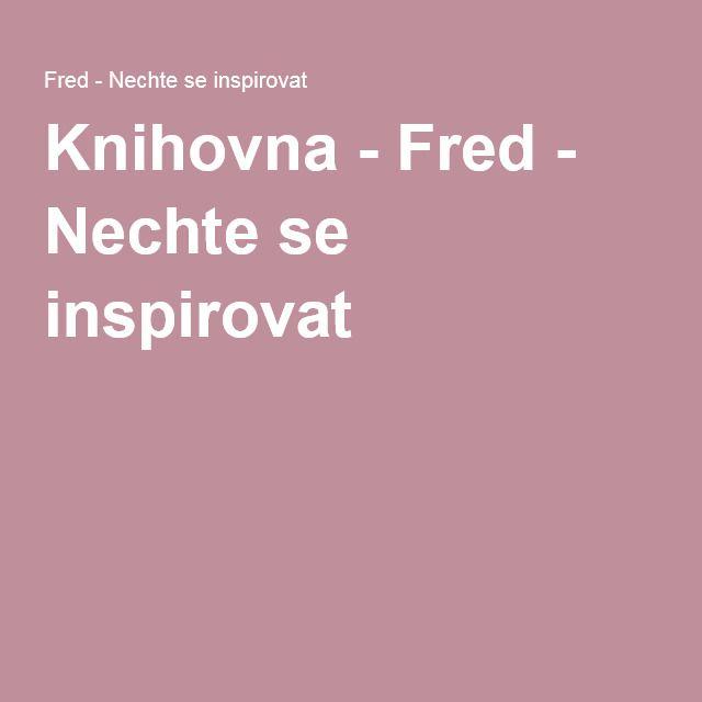 Knihovna - Fred - Nechte se inspirovat