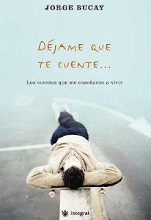 """""""Déjame que te cuente"""" Jorge Bucay.  Un gran libro que te hace pensar y reir, sin duda es y será de mis favoritos"""