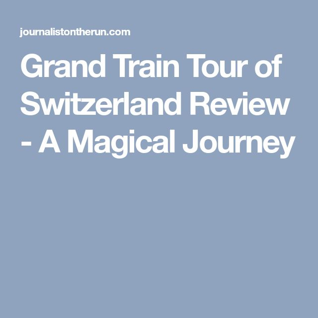 Grand Train Tour of Switzerland Review - A Magical Journey