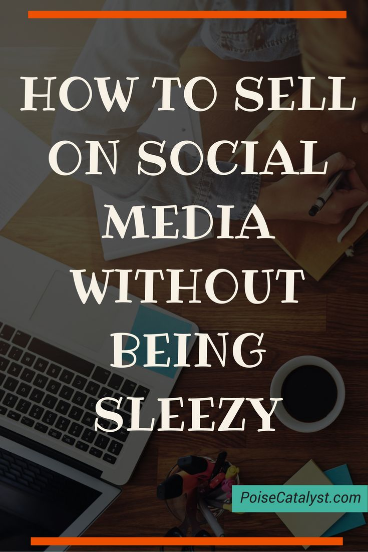 Wondering how to sell on social media without being sleezy? Clcik through to find out!