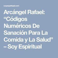 """Arcángel Rafael: """"Códigos Numéricos De Sanación Para La Comida y La Salud"""" – Soy Espiritual"""