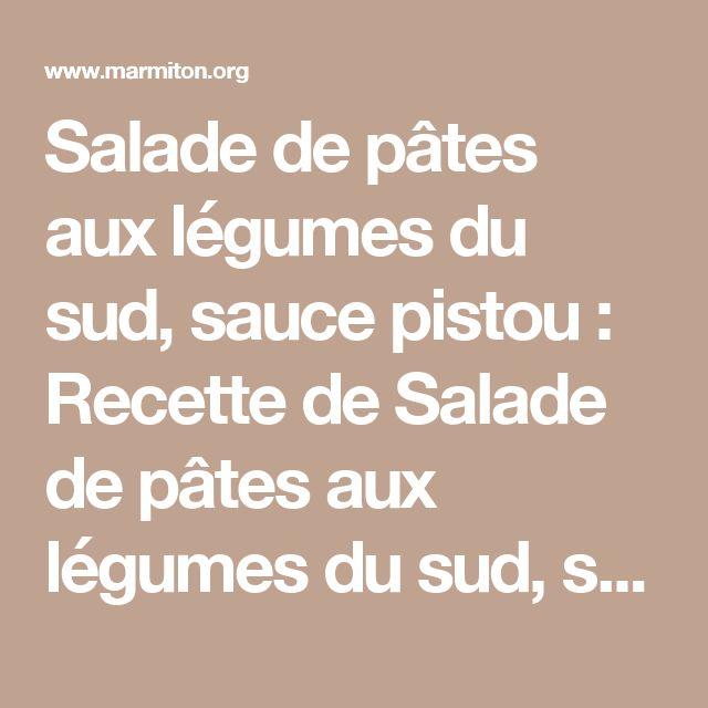 Salade de pâtes aux légumes du sud, sauce pistou : Recette de Salade de pâtes aux légumes du sud, sauce pistou - Marmiton
