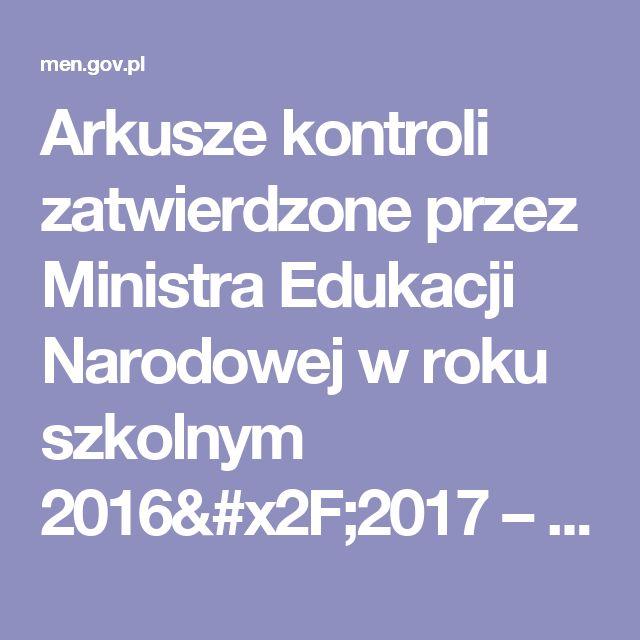 Arkusze kontroli zatwierdzone przez Ministra Edukacji Narodowej w roku szkolnym 2016/2017 – Ministerstwo Edukacji Narodowej