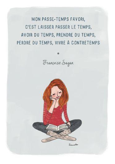 """""""Mon passe-temps favori, c'est laisser passer le temps, avoir du temps, prendre son temps, perdre son temps, vivre à contretemps."""" -- Françoise Sagan"""
