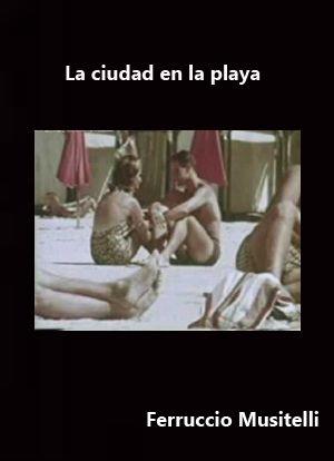 La ciudad en la playa (1961) Uruguai. Dir.: Ferruccio Musitelli. Curtametraxe. Documental - DVD CINE 1910- I