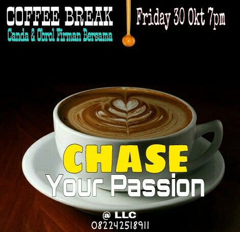 Come & Join us at Coffee Break # Friday Oct 30 7pm # Theme in this meeting is Chase Your Passion # Don't forget # 082242518911