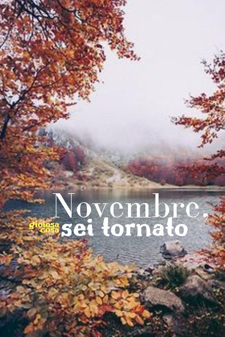 Gioiosacosa Novembre Sei Tornato Paesaggi Colorati D Autunno Saluti Inizi Spettacoli Naturali Amici Famiglia Calore Inizio Mese Nove Novembre Naturale Paesaggi