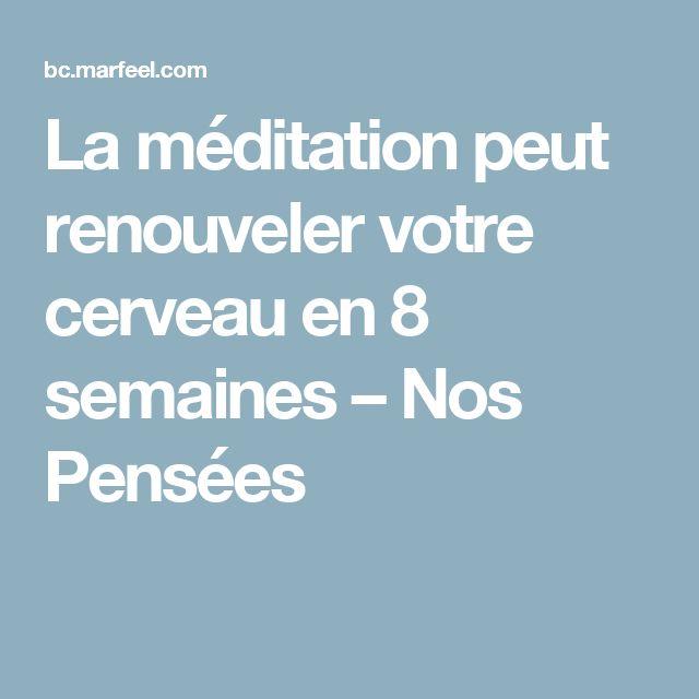 La méditation peut renouveler votre cerveau en 8 semaines – Nos Pensées