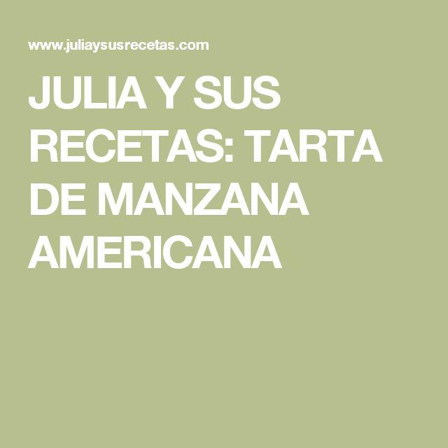 JULIA Y SUS RECETAS: TARTA DE MANZANA AMERICANA