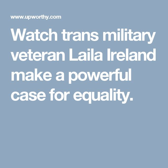 Watch trans military veteran Laila Ireland make a powerful case for equality.