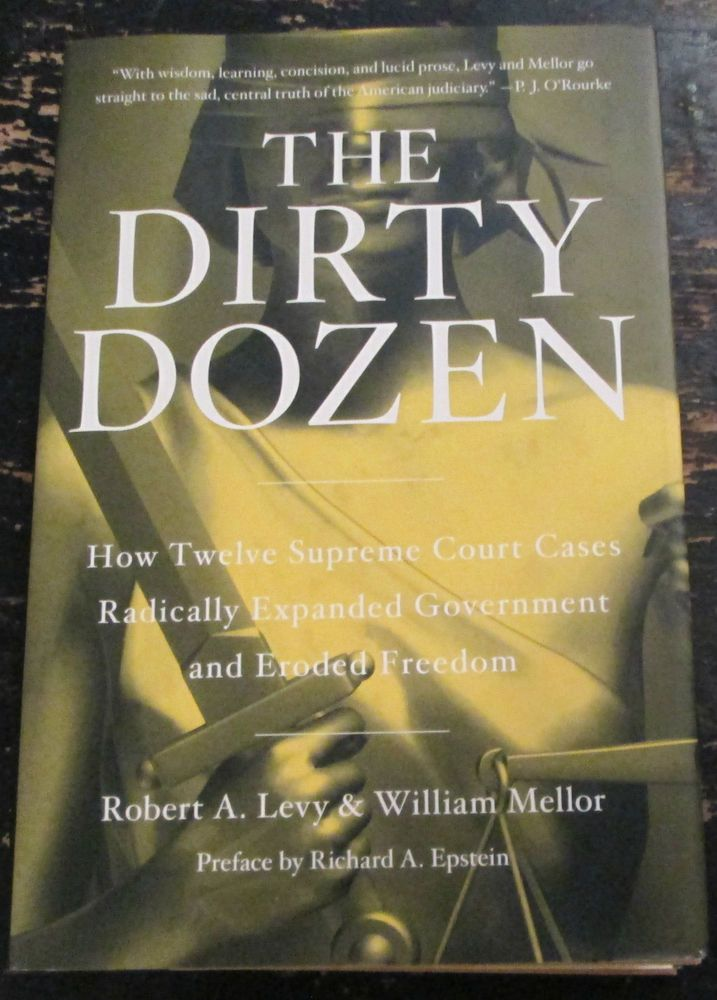 """THE DIRTY DOZEN, HOW 12 SUPREME COURT CASES...SIGNED BY AUTHOR ROBERT LEVY"