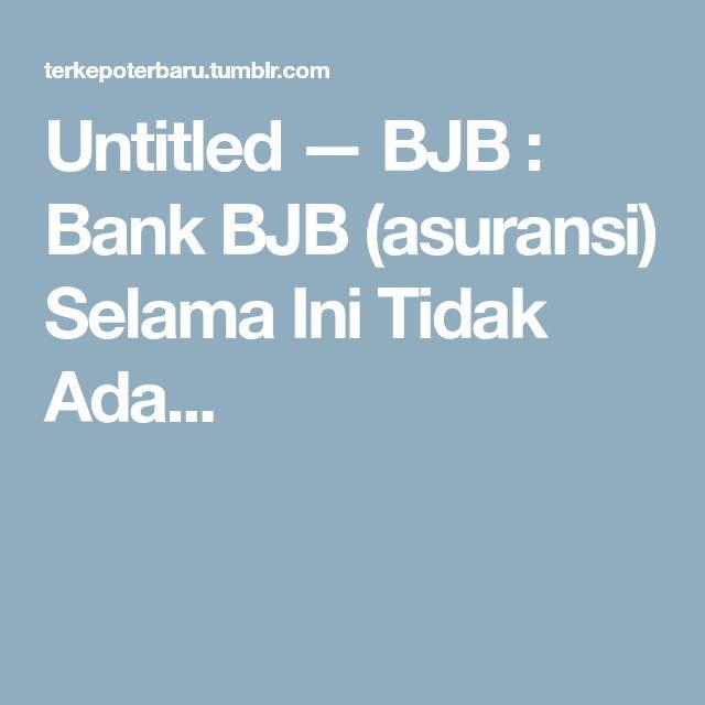 Untitled — BJB : Bank BJB (asuransi) Selama Ini Tidak Ada...