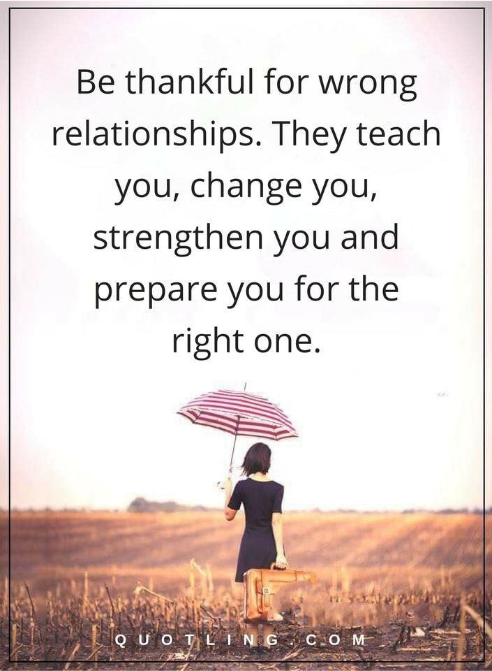 relationship quotes Be thankful for wrong relationships. They teach you, change you, strengthen you and prepare you for the right one.