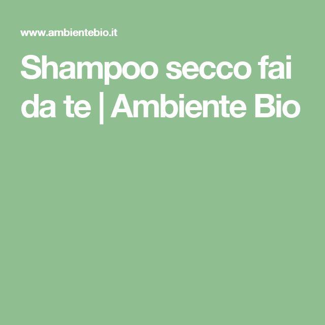 Shampoo secco fai da te | Ambiente Bio
