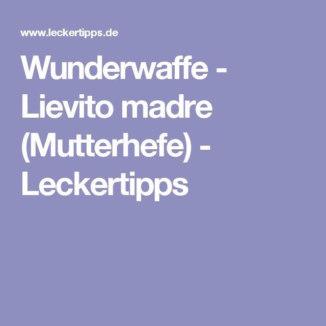 Wunderwaffe - Lievito madre (Mutterhefe) - Leckertipps