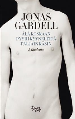 Jonas Gardell: Älä koskaan pyyhi kyyneleitä paljain käsin – 3. Kuolema