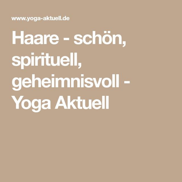 Haare - schön, spirituell, geheimnisvoll - Yoga Aktuell