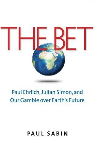 The Bet: Paul Ehrlich, Julian Simon, and Our Gamble over Earth's Future: Paul Sabin: 9780300198973: Amazon.com: Books