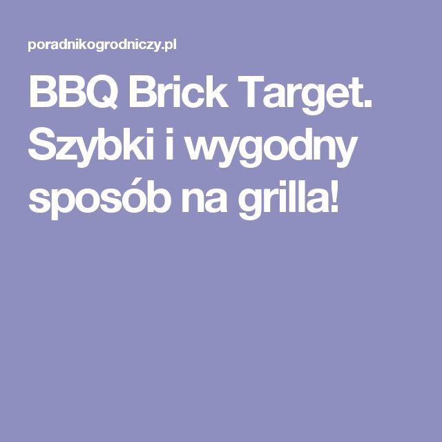 BBQ Brick Target. Szybki i wygodny sposób na grilla!