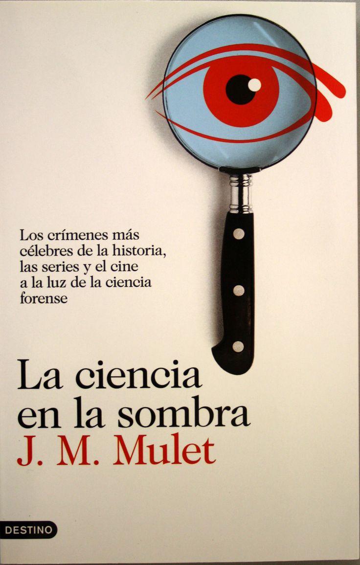 La ciencia en la sombra : los crímenes más célebres de la historia, las series y el cine a la luz de la ciencia forense / José Miguel Mulet Salort. + info: http://francis.naukas.com/2016/07/09/resena-la-ciencia-en-la-sombra-de-j-m-mulet/