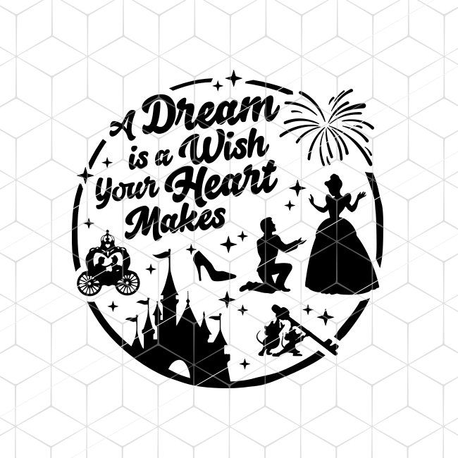 Cinderella Svg A Dream Is A Wish Your Heart Makes Svg Disney