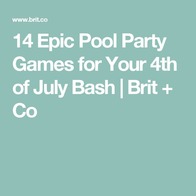 14 Epic Pool Party Games for Your 4th of July Bash | Brit + Co