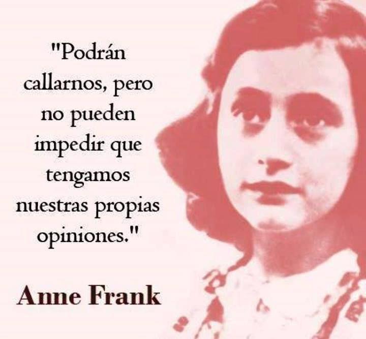 """Anne Frank Quotes: """"Podrán Callarnos, Pero No Pueden Impedir Que Tengamos"""
