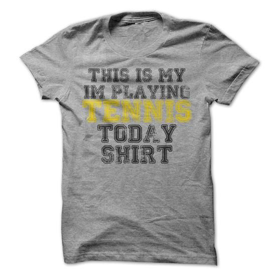 Awesome Tennis Lovers Tee Shirts Gift for you or your family member and your friend:  This is my Im Playing Tennis Today T-Shirt Tee Shirts T-Shirts
