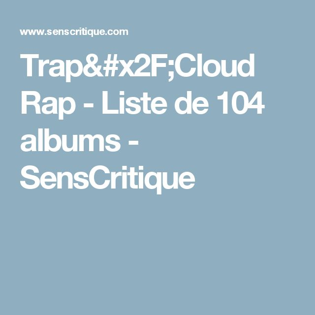 Trap/Cloud Rap - Liste de 104 albums - SensCritique